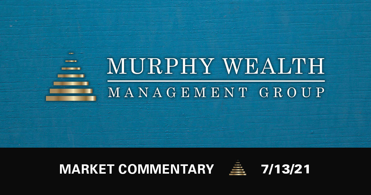Market Commentary 7/13/21   Murphy Wealth Management Group