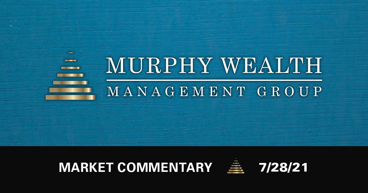 Market Commentary 7/28/21 | Murphy Wealth Management Group