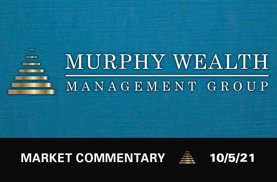 Market Commentary 10/05/21 | Murphy Wealth Management Group